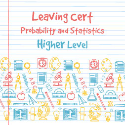 Leaving Certificate – Probability and Statistics Higher Level