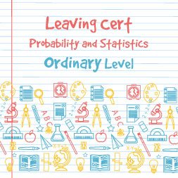 Leaving Certificate – Probability and Statistics Ordinary Level