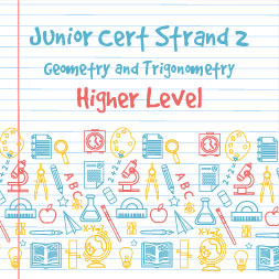 Junior Certificate Strand 2  – Higher Level – Geometry and Trigonometry