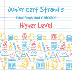 Junior Certificate Strand 5 – Higher Level – Functions and Calculus