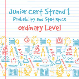 Junior Certificate Strand 1 – Ordinary Level – Probability and Statistics